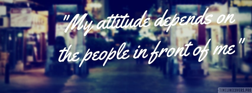 My Attitude Depends on The People Facebook cover photo
