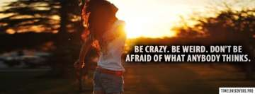 Be Crazy be Weird Facebook Cover