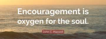 John C Maxwell Quote Encouragement is Oxygen for The Soul Facebook Cover Photo