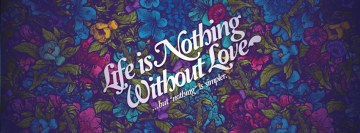 Life is Nothing Without Love But Nothing is Simpler Facebook Background TimeLine Cover