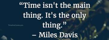 Time Isnt The Main Thing Miles Davis Quote Facebook cover photo
