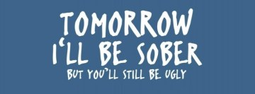 Tomorrow I Will be Sober Facebook Cover
