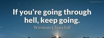 Winston Churchill Quote Going Through Hell Fb Cover