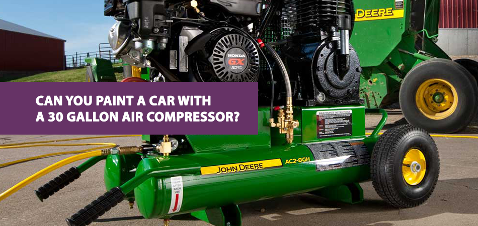 Can You Paint A Car With A 30 Gallon Air Compressor