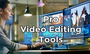 5 Best Pro Video Editing Tools | Win & Mac