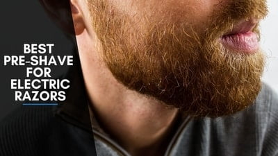 Best Pre Shave For Electric Razors