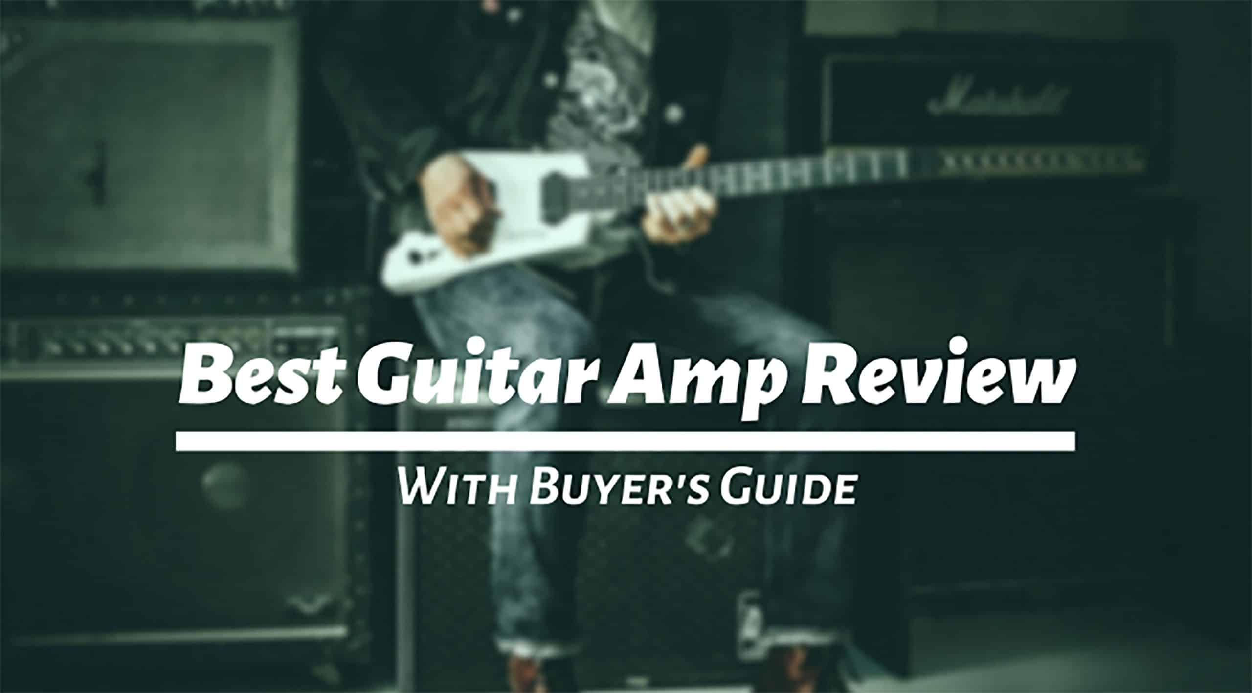 Best Guitar Amp Review for 2021 [In-Depth Buyer's Guide]