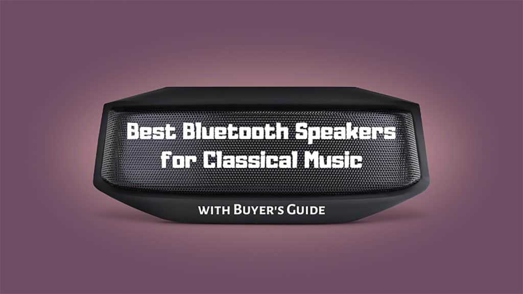 Best Bluetooth Speakers for Classical Music Review