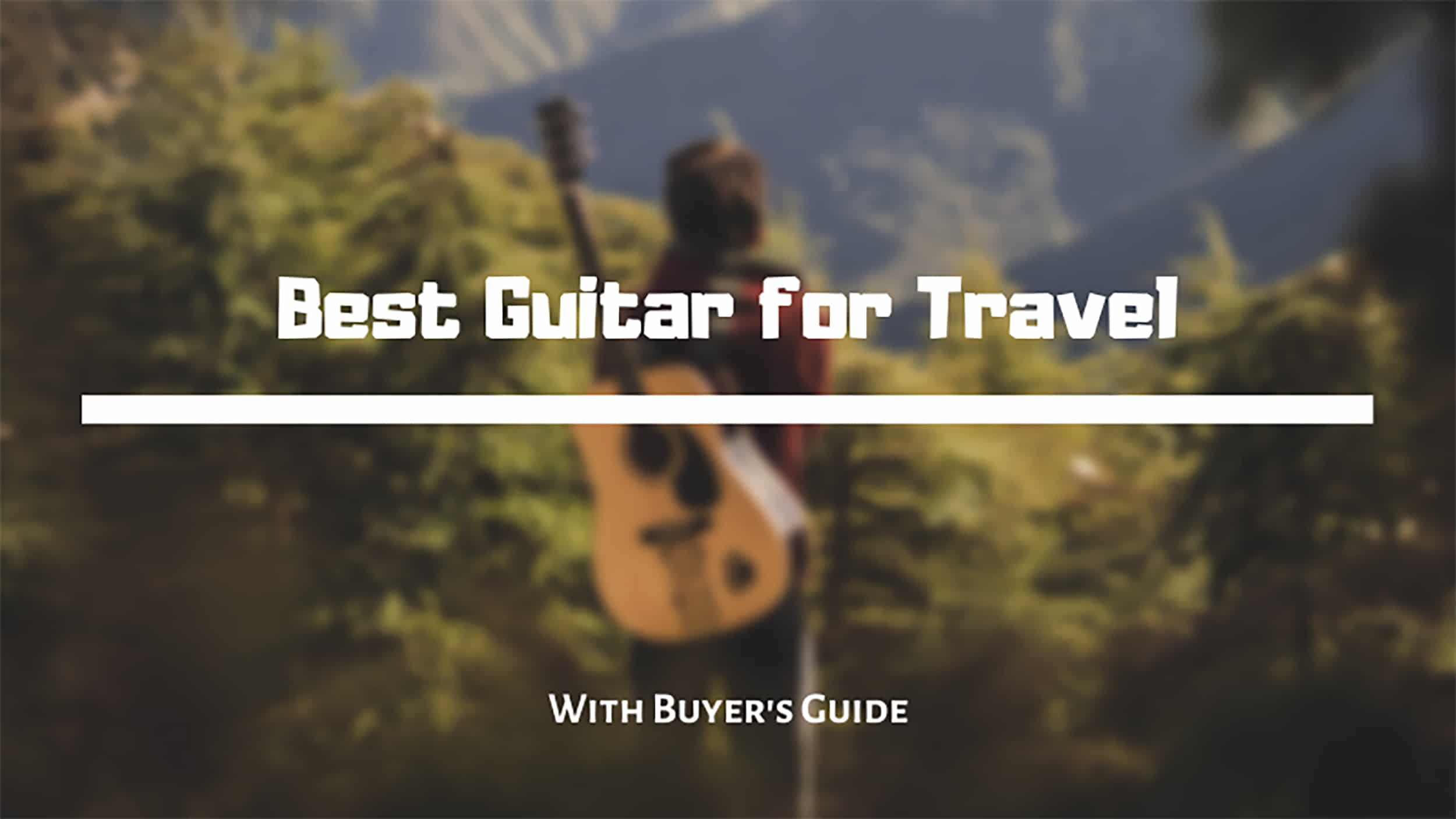 Best Guitar for Travel [Review with Buyer's Guide]