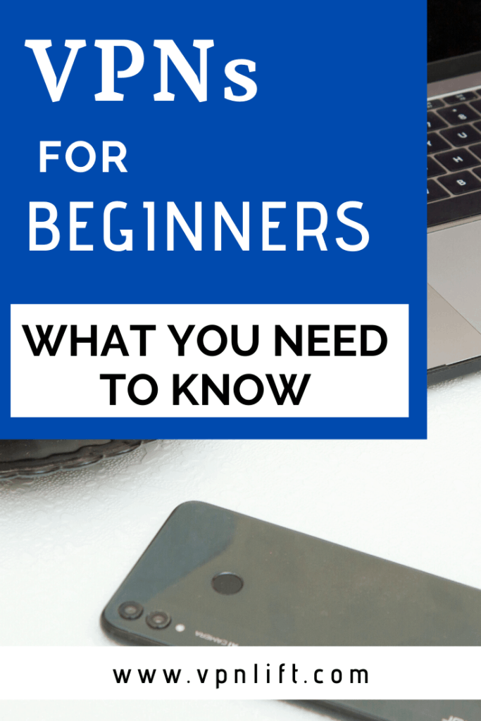 VPNs FOR BEGINNERS – WHAT YOU NEED TO KNOW