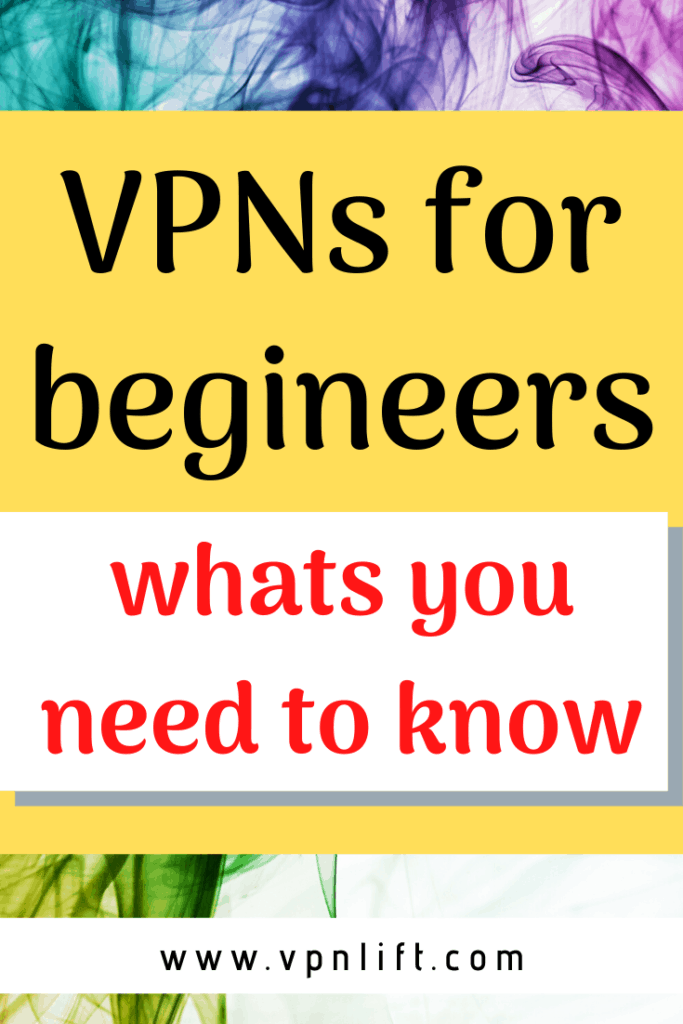 VPNs for begineers, whats you need to know