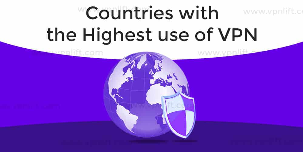 Countries with the Highest use of VPN
