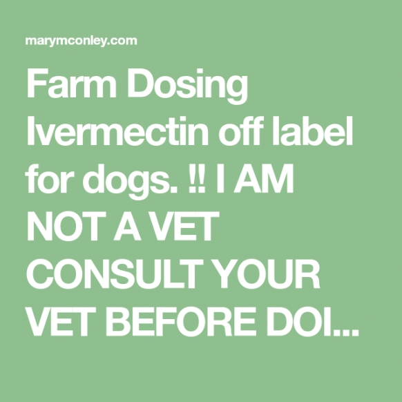 Farm Dosing Ivermectin Off Label For Dogs. !! I Am Not A in Ivermectin Dosage For Dogs