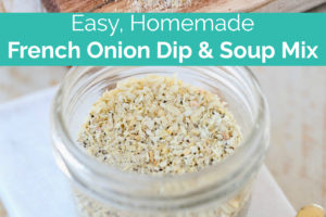 Easy, Homemade French Onion Dip and Soup Mix