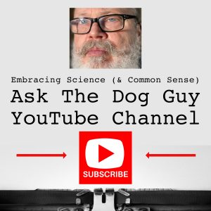 Subscribe To Ask The Dog Guy YouTube Channel