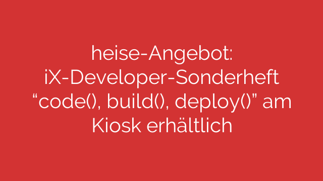 heiseAngebot iXDeveloperSonderheft code build deploy am Kiosk erhältlich