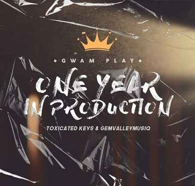 Toxicated Keys & Gem Valley MusiQ – One Year In Production (Gwam Play)