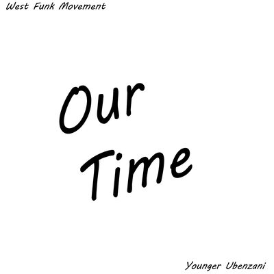 West Funk Movement x Younger Ubenzani – Our Time