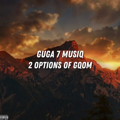Guga 7 MusiQ – 2 Options Of Gqom