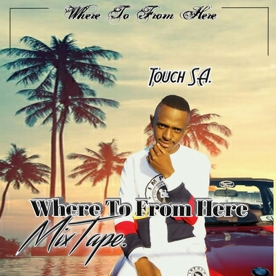 Dj Touch SA – Where To From Here (Mixtape)