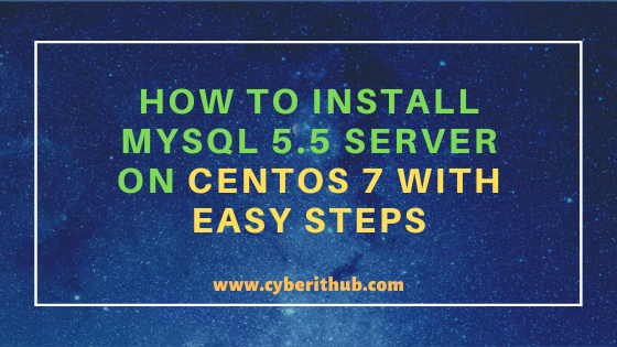 How to Install MySQL 5.5 Server on CentOS 7 with Easy Steps 1