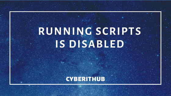 Powershell(v5) – Running scripts is disabled on this system 1