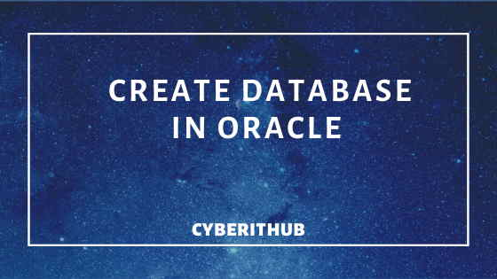 Best Steps to Create a Database in Oracle DB 12c 1