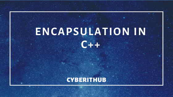 C++(v17) Tutorial: Concepts of Encapsulation with Best Example 1