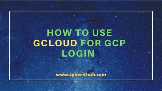 How to use gcloud for GCP Login in 2 Best Steps 1