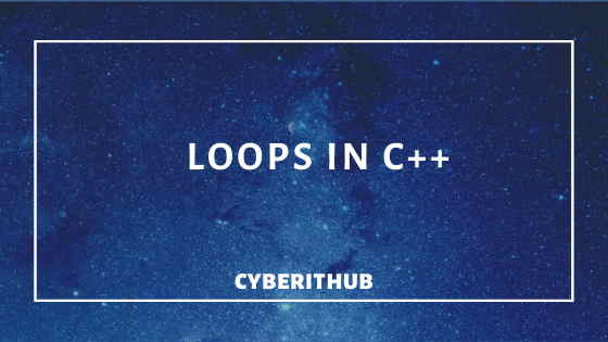 Tutorial: Loops in C++(v17) with best examples 1