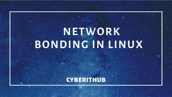 How to Create a Network Bonding/Teaming in RedHat/CentOS 7 1
