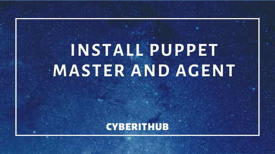 How to Install and Setup Puppet Master and Agent in RedHat/CentOS 7 2