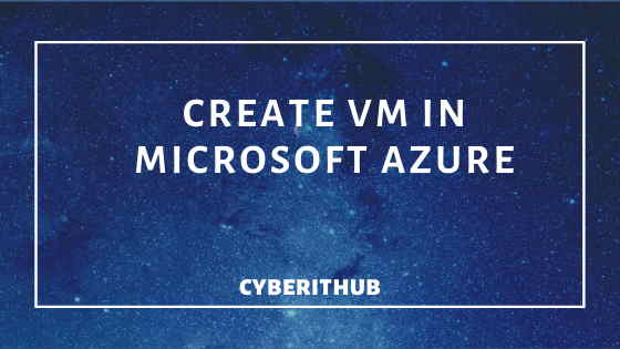 For Beginners: Create Virtual Machine in Azure with Just 7 Easy steps 1