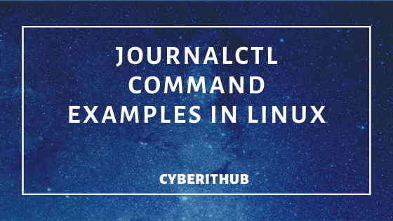 32 Best Journalctl Command Examples in Linux(RedHat/CentOS) Part - 1 1