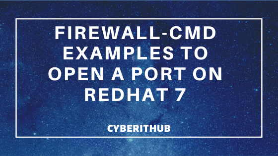 Popular firewalld Examples to open a port on RedHat/CentOS 7 1