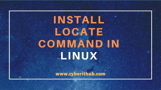 How to Install locate command in Linux (RedHat/CentOS 7/8) Using 5 Easy Steps 1