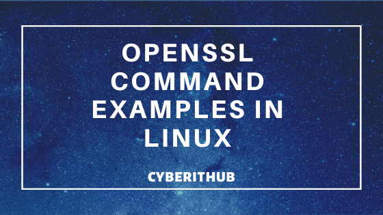 25+ Popular Examples of Openssl Commands in Linux(RedHat/CentOS 7/8) 1
