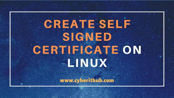How to Create a Self Signed Certificate using Openssl Commands on Linux (RedHat/CentOS 7/8) 1