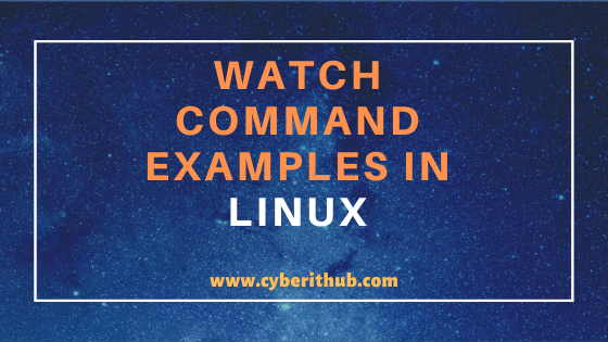 8 Useful Linux watch command examples(RedHat/CentOS 7/8) 1