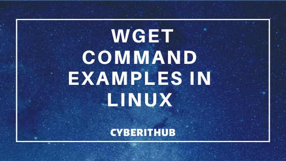 What is wget and How to use wget command in Linux(20 Popular wget examples) 1