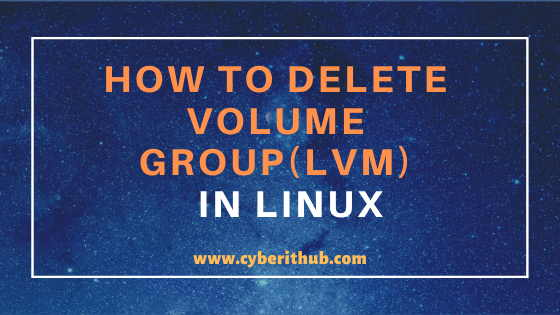 How to Delete Volume Group(LVM) in Linux Using 5 Easy Steps 1