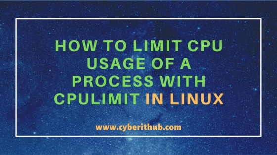 How to Limit CPU Usage of a Process with CPULimit in Linux (RHEL/CentOS 7/8) 1