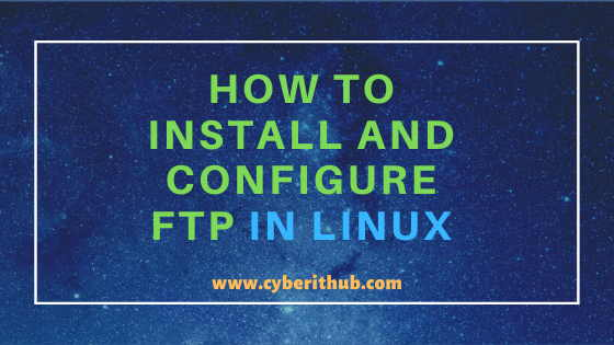 How to Install and configure FTP server(vsftpd) in Linux (RHEL/Centos 7/8) Using 8 Easy Steps 1