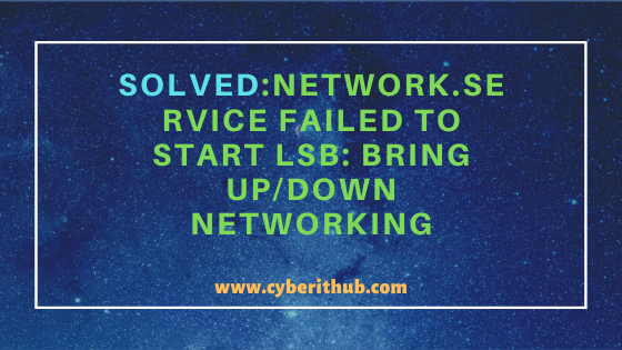 Solved: network.service Failed to start LSB: Bring up/down networking in RHEL/Centos 7/8 1