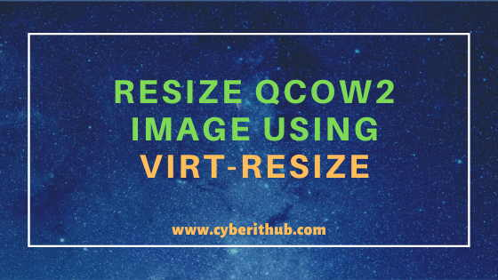 How to Resize qcow2 Image Using virt-resize and qemu-img(KVM tools) in 6 Easy Steps 1