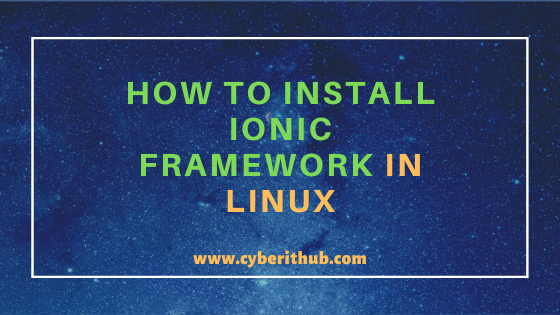 How to Install Ionic Framework in Linux (RHEL/CentOS 8) Using 10 Easy Steps 1