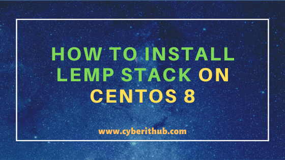 How to Install LEMP(Linux, Nginx, MySQL and PHP) Stack on CentOS 8 Using 12 Best Steps 1