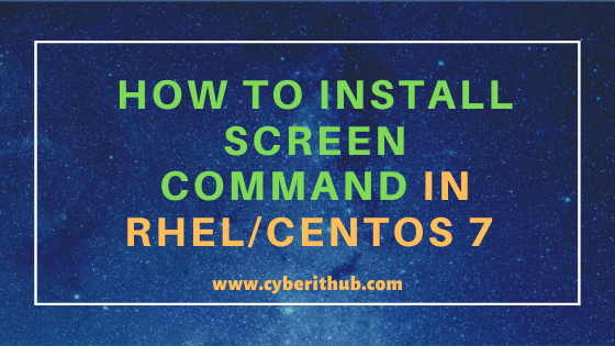 How to Install Screen command in Linux (RHEL / CentOS 7/8) Using 4 Easy Steps 1