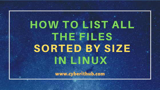 How to List All the Files Sorted by Size in Linux (RHEL / CentOS 7/8) 1
