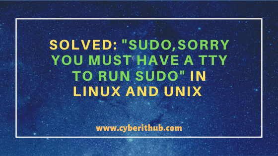 """Solved: """"sudo: Sorry, you must have a tty to run sudo"""" Error on a Linux/Unix Using 2 Best Method 1"""